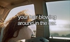 I love when the windows are down and my hair just tosses around:) It's one of my most favorite things <3