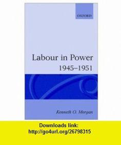 Labour in Power 1945-1951 (Oxford Paperbacks) (9780192851505) Kenneth O. Morgan , ISBN-10: 0192851500  , ISBN-13: 978-0192851505 ,  , tutorials , pdf , ebook , torrent , downloads , rapidshare , filesonic , hotfile , megaupload , fileserve
