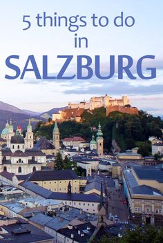 Here are the top 5 things you should do when visiting Salzburg.