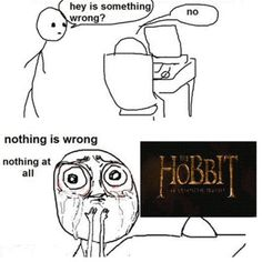 Nothing is wrong!<---Its true! The Hobbit just proves that YOU CAN make a movie just like its book. Which just goes to show that the director of the Percy Jackson movies has NO exuse!