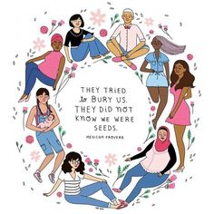 """They tried to bury us. They did not know we were seeds."" Feminist quotes, women's empowerment, inclusivity, intersectional feminism."