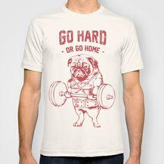 GO HARD OR GO HOME T-shirt by Huebucket - $22.00