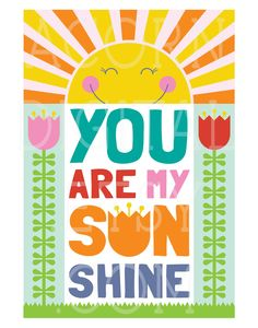 You Are My Sunshine -  Printable Poster / Illustration. $8.99, via Etsy.