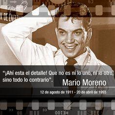 """""""¡Ahí está el detalle! Que no es lo uno ni lo otro, sino todo lo contrario"""". Mario Moreno, Cantinflas."""