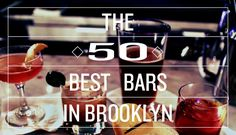 Stop your searching: These are the 50 best bars in Brooklyn.