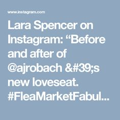 "Lara Spencer on Instagram: ""Before and after of @ajrobach 's new loveseat. #FleaMarketFabulous #GMAImproveThis"""