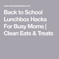 Back to School Lunchbox Hacks For Busy Moms | Clean Eats & Treats