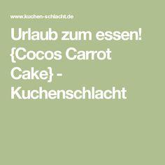 Urlaub zum essen! {Cocos Carrot Cake} - Kuchenschlacht