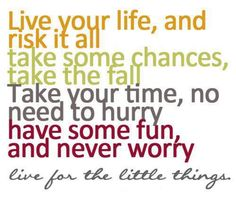 Live your life...