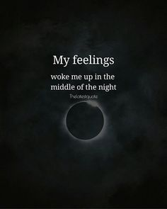 my feelings woke me up in the middle of the night. . . #thelatestquote #quotes