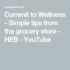 Commit to Wellness - Simple tips from the grocery store - HEB - YouTube