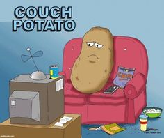 Couch potato - a person who spends much time sitting or lying down, usually watching television.