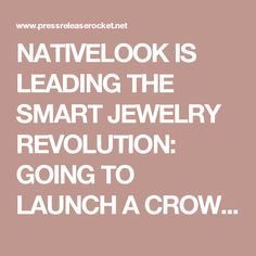 NATIVELOOK IS LEADING THE SMART JEWELRY REVOLUTION: GOING TO LAUNCH A CROWDFUNDING CAMPAIGN FOR MASS PRODUCTION SOON - Press Release Rocket