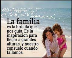 La Familia es la brújula que nos guía. Es la inspiración para llegar a grandes alturas y nuestro consuelo cuando fallamos.