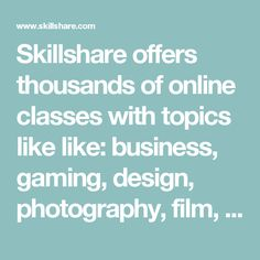 Skillshare offers thousands of online classes with topics like like: business, gaming, design, photography, film, technology, DIY, crafts, music, fashion, and so much more. Pick a topic to filter only free classes.