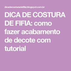 DICA DE COSTURA DE FIFIA: como fazer acabamento de decote com tutorial