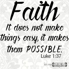 Luke svg - FAITH svg - It does not make things easy, it makes them possible (SVG, PDF, Digital File Vector Graphic) by CraftyAKel on Etsy Printable Bible Verses, Bible Verses Quotes, Bible Scriptures, Words Quotes, Sayings, Scripture Cards, Luke 1 37, Spiritual Prayers, Wall Quotes