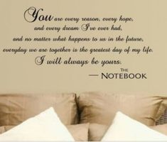 The Notebook quote on a wall.i think yes :) We have a quote (not as long)above our bed too. Cute Quotes, Great Quotes, Quotes To Live By, Inspirational Quotes, Change Quotes, The Words, Just In Case, Just For You, Always Kiss Me Goodnight