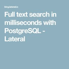 Full text search in milliseconds with PostgreSQL - Lateral