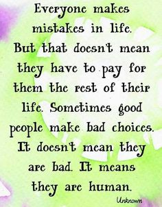 Iam human and your not bad we both just made mistakes