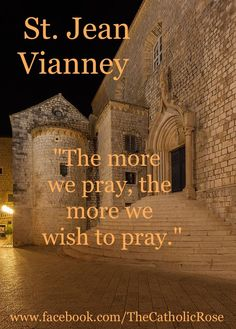 The more we pray the more we wish to pray.~ St John Vianney Make it a Habit! Catholic Religion, Catholic Quotes, Catholic Prayers, Catholic Art, Catholic Saints, Roman Catholic, St John Vianney, Saint Quotes, Prayer Quotes