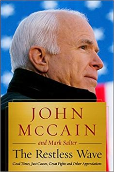 The Restless Wave: Good Times, Just Causes, Great Fights, and Other Appreciations: John McCain, Mark Salter: 9781501178009: Amazon.com: Books