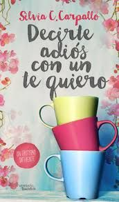 La teva lectura i la meva: Decirte adiós con un te quiero. Silvia C. Carpallo...