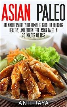 Asian Paleo: 30 Minute Paleo! Your Complete Guide to Delicious, Healthy, and Gluten Free Asian Paleo in 30 Minutes or Less (Asian Paleo Guide - Thai, Japanese, ... Korean, Filipino, and Vietnamese Recipes) by Anil Jaya, http://www.amazon.com/dp/B00MSL9NX4/ref=cm_sw_r_pi_dp_iwL9tb0T5RZSA