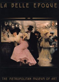 Read: La Belle Époque | The Metropolitan Museum of Art. https://archive.org/stream/LaBelleEpoque/LaBelleEpoque_djvu.txt