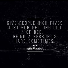 Being a person IS hard sometimes! High fives all around!