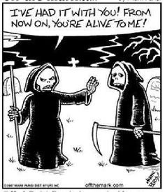 Deadly Humor: Youu0027re Alive To Me!