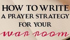 How to Write a Prayer Strategy For Your War Room