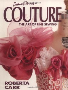 Couture: The Art of Fine #Sewing/Roberta C. Carr