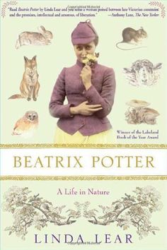 Beatrix Potter: A Life in Nature by Linda Lear,http://www.amazon.com/dp/0312369344/ref=cm_sw_r_pi_dp_xSPwsb1A4EWNVV8H   Peter Rabbit, Mr. McGregor, and many other Beatrix Potter characters remain in the hearts of millions. However, though Potter is a household name around the world, few know the woman behind the illustrations. ... Google Books