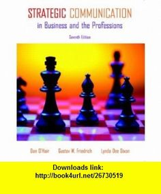Strategic Communication in Business and the Professions (7th Edition) (9780205693115) Dan OHair, Gustav W. Friedrich, Lynda Dee Dixon , ISBN-10: 0205693113  , ISBN-13: 978-0205693115 ,  , tutorials , pdf , ebook , torrent , downloads , rapidshare , filesonic , hotfile , megaupload , fileserve