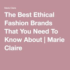 The Best Ethical Fashion Brands That You Need To Know About   Marie Claire