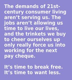 I've been thinking this for a while... #consumerism #materialism