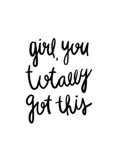Girl you totally got this - black and white hand lettered typography, typography wall art, cute print, typography print, darling design, cute design, cute lettering, classic wall art, cute wall art, typography wall arts, you got this