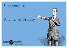 It's my birthday today and I'm awesome, though there are more chances that I'll be reaped this year, dammit.