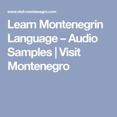 Official language in Montenegro is Montenegrin. Learn some of the basics of Montenegrin language Montenegro, Audio, Language, Learning, Studying, Languages, Teaching, Language Arts, Onderwijs