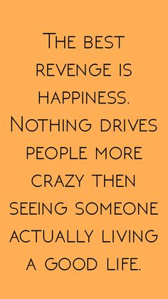 The BEST revenge is happiness. Nothing drives people more crazy then seeing someone actually living a good life. Life Quotes Love, Self Love Quotes, Wise Quotes, Mood Quotes, Great Quotes, Quotes To Live By, Empowering Quotes, Uplifting Quotes, Meaningful Quotes