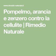 Pompelmo, arancia e zenzero contro la cellulite | Rimedio Naturale