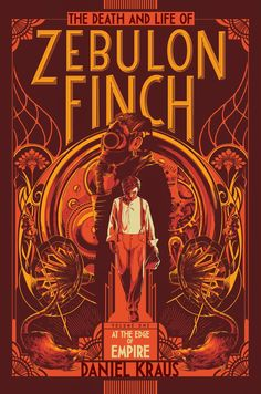 The Death and Life of Zebulon Finch, Volume 1: At the Edge of Empire by Daniel Kraus / design by Ken Taylor