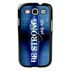 Be Strong, I can do all things through Christ who strengthens me. —Philippians 4:13 Be Strong Galaxy S3 Case - Galaxy S3 Cover