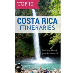 Top 10 Costa Rica Itineraries: A Behind-the-Scenes Look at Our New Travel Guide
