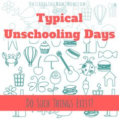 Typical Unschooling Day – Unschooling Mom2Mom