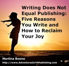 Writing Does Not Equal Publishing: Five Reasons You Write and How to Reclaim the Joy