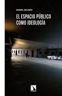 El Espacio público como ideología / Manuel Delgado