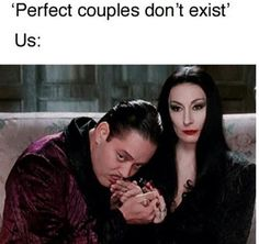 Morticia and Gomez are examples of a perfect couple.