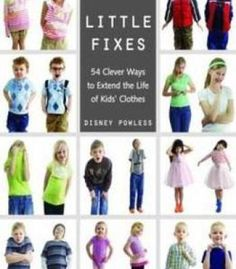 Little Fixes: 54 Clever Ways To Extend The Life Of Kids' Clothes • Reuse Recycle Repurpose Restyle PDF